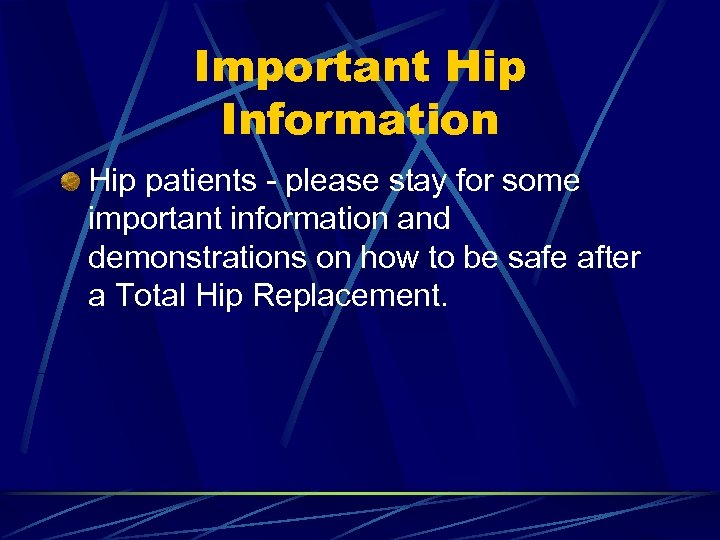 Important Hip Information Hip patients - please stay for some important information and demonstrations