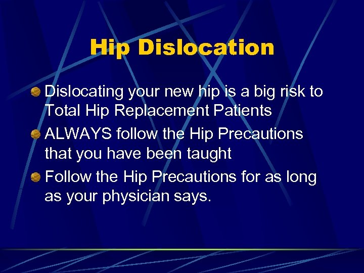 Hip Dislocation Dislocating your new hip is a big risk to Total Hip Replacement