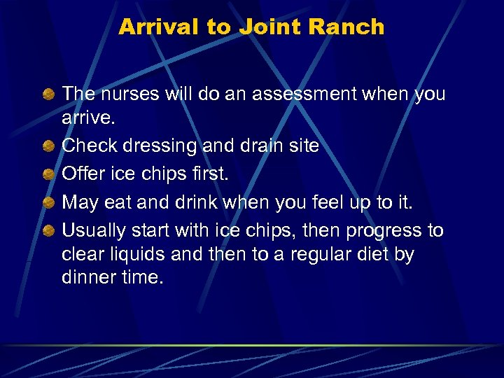 Arrival to Joint Ranch The nurses will do an assessment when you arrive. Check