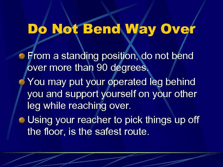 Do Not Bend Way Over From a standing position, do not bend over more