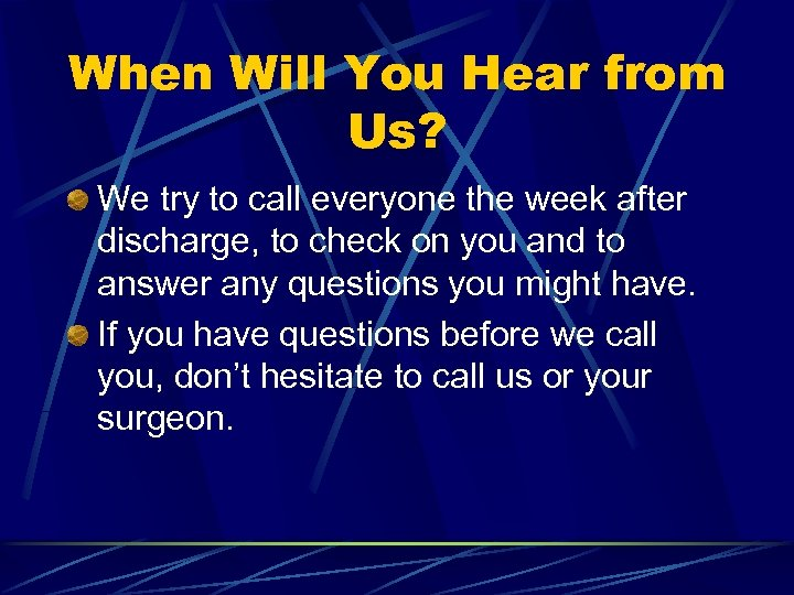 When Will You Hear from Us? We try to call everyone the week after