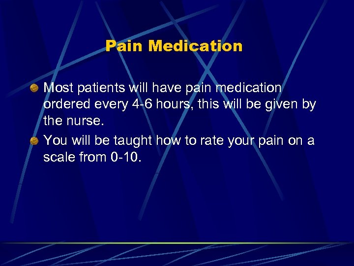 Pain Medication Most patients will have pain medication ordered every 4 -6 hours, this