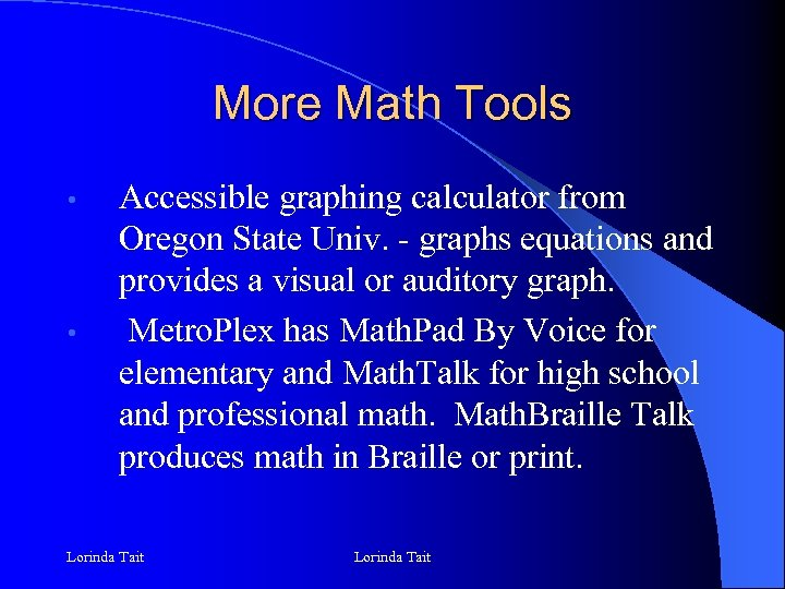 More Math Tools • • Accessible graphing calculator from Oregon State Univ. - graphs