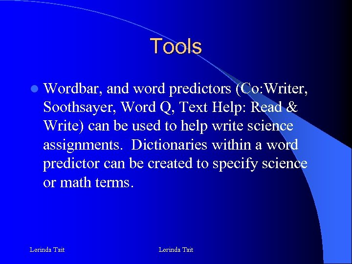 Tools l Wordbar, and word predictors (Co: Writer, Soothsayer, Word Q, Text Help: Read