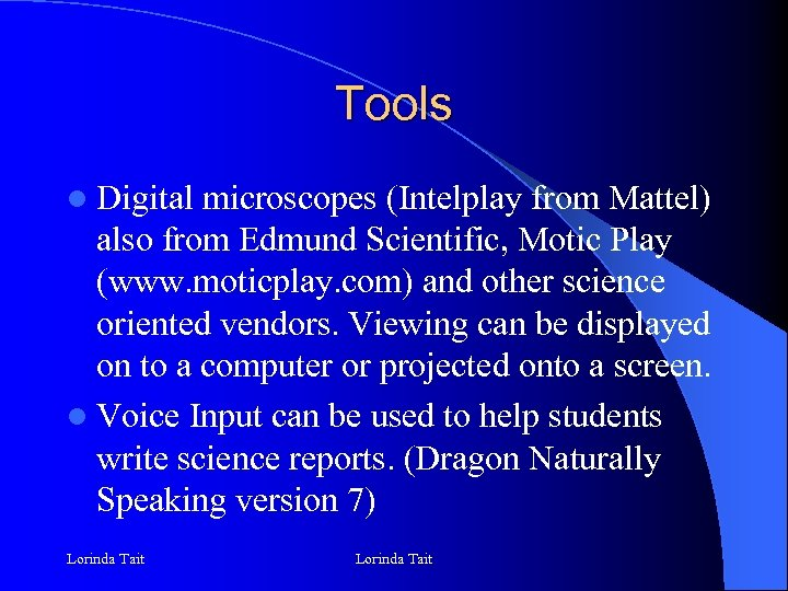Tools l Digital microscopes (Intelplay from Mattel) also from Edmund Scientific, Motic Play (www.
