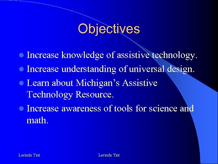 Objectives l Increase knowledge of assistive technology. l Increase understanding of universal design. l