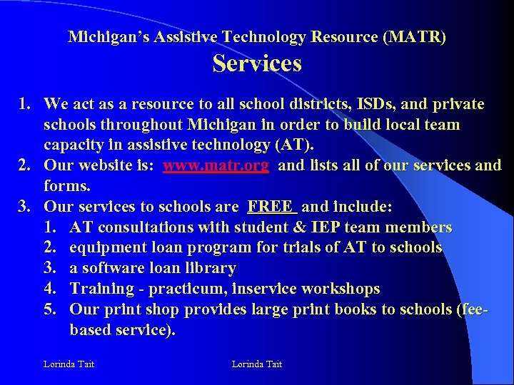 Michigan's Assistive Technology Resource (MATR) Services 1. We act as a resource to all