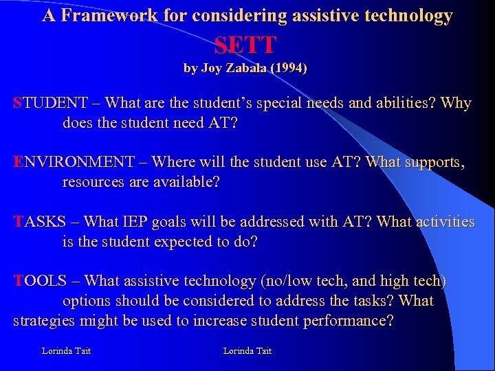 A Framework for considering assistive technology SETT by Joy Zabala (1994) STUDENT – What