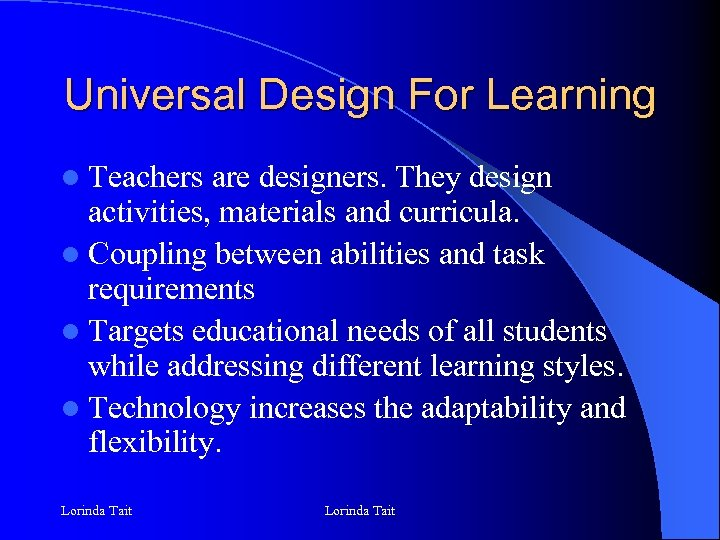 Universal Design For Learning l Teachers are designers. They design activities, materials and curricula.