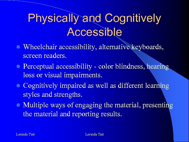Physically and Cognitively Accessible Wheelchair accessibility, alternative keyboards, screen readers. l Perceptual accessibility -