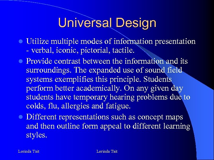 Universal Design Utilize multiple modes of information presentation - verbal, iconic, pictorial, tactile. l
