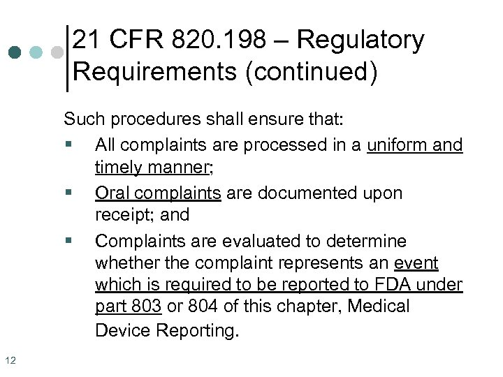 21 CFR 820. 198 – Regulatory Requirements (continued) Such procedures shall ensure that: §