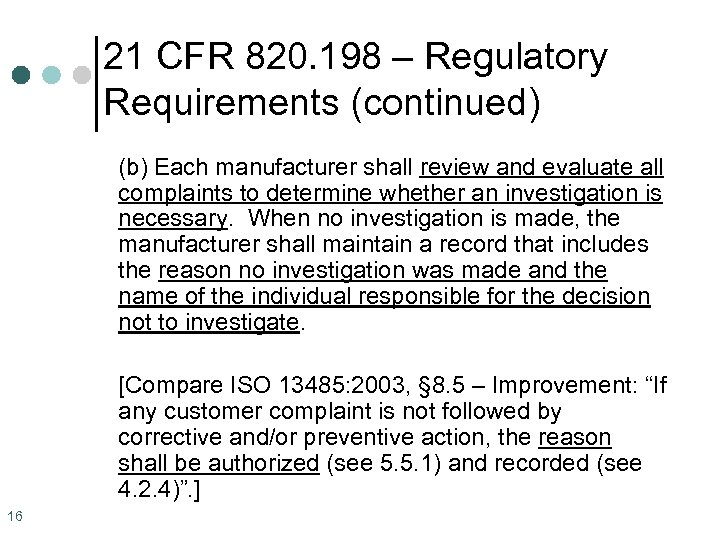 21 CFR 820. 198 – Regulatory Requirements (continued) (b) Each manufacturer shall review and