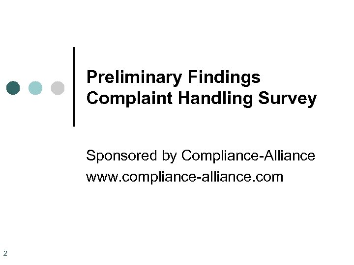 Preliminary Findings Complaint Handling Survey Sponsored by Compliance-Alliance www. compliance-alliance. com 2