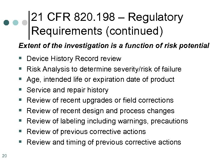 21 CFR 820. 198 – Regulatory Requirements (continued) Extent of the investigation is a