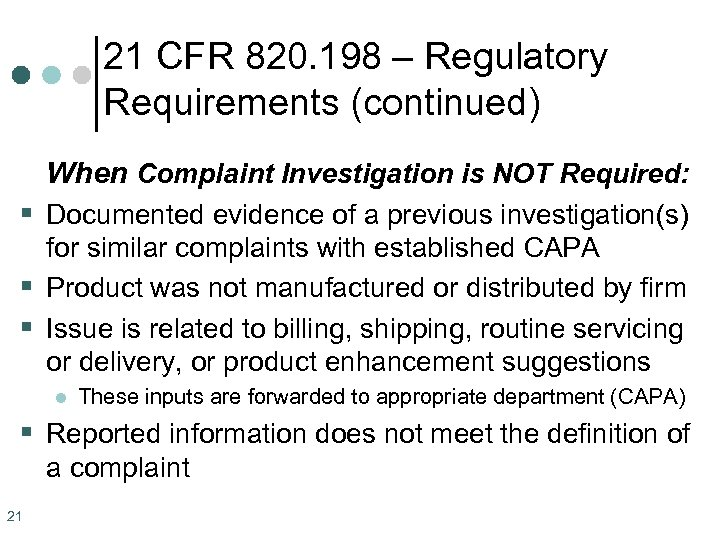 21 CFR 820. 198 – Regulatory Requirements (continued) When Complaint Investigation is NOT Required: