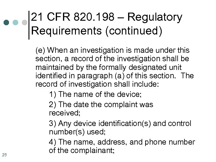 21 CFR 820. 198 – Regulatory Requirements (continued) 25 (e) When an investigation is