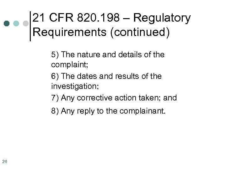 21 CFR 820. 198 – Regulatory Requirements (continued) 5) The nature and details of