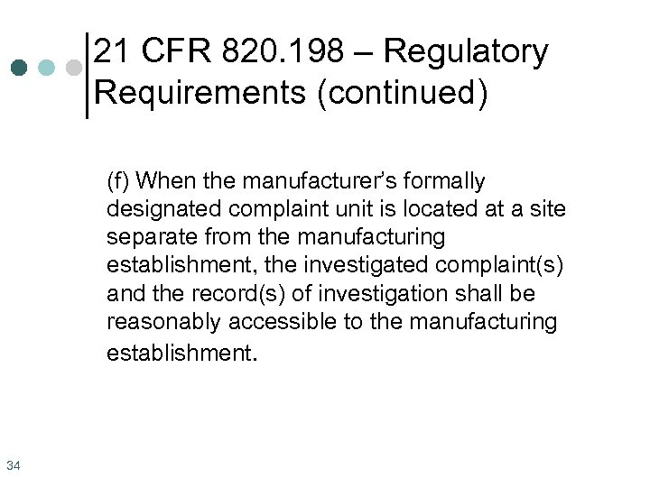 21 CFR 820. 198 – Regulatory Requirements (continued) (f) When the manufacturer's formally designated
