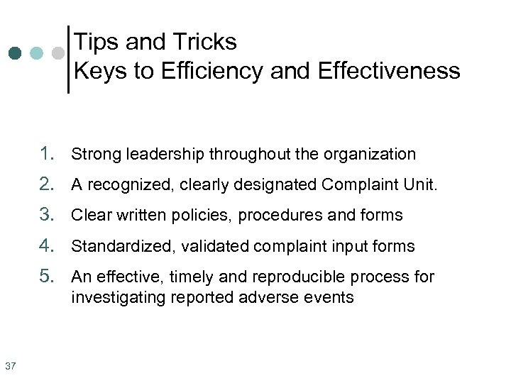 Tips and Tricks Keys to Efficiency and Effectiveness 1. Strong leadership throughout the organization