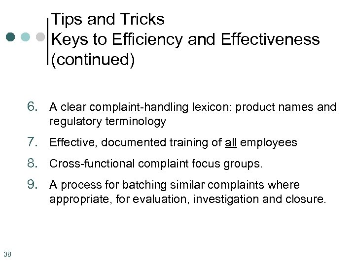 Tips and Tricks Keys to Efficiency and Effectiveness (continued) 6. A clear complaint-handling lexicon: