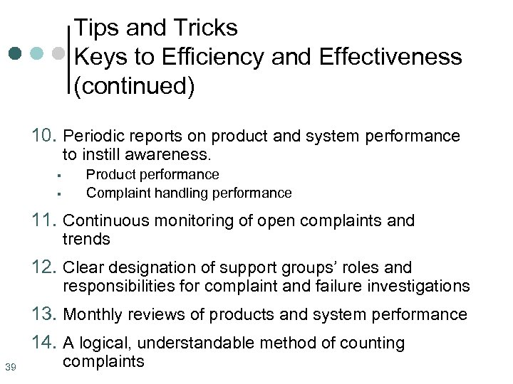 Tips and Tricks Keys to Efficiency and Effectiveness (continued) 10. Periodic reports on product
