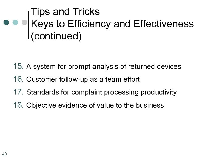 Tips and Tricks Keys to Efficiency and Effectiveness (continued) 15. A system for prompt