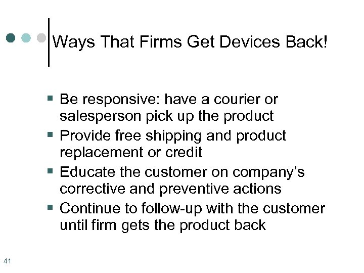 Ways That Firms Get Devices Back! § Be responsive: have a courier or salesperson
