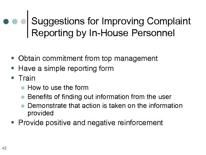 Suggestions for Improving Complaint Reporting by In-House Personnel § Obtain commitment from top management