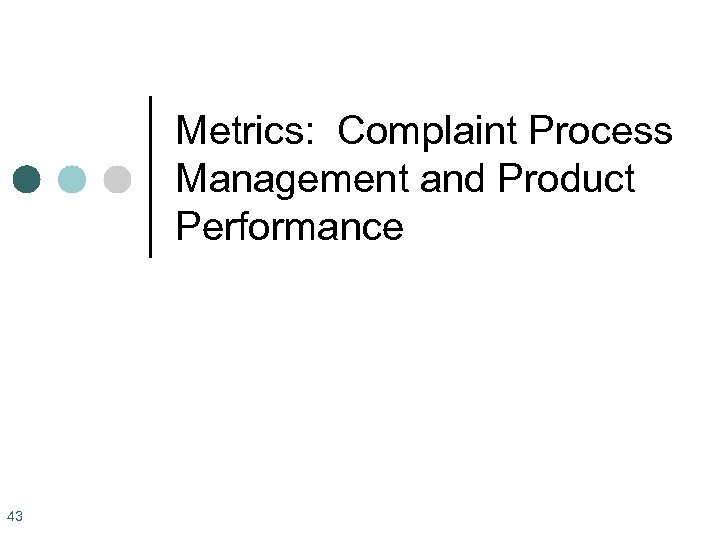 Metrics: Complaint Process Management and Product Performance 43