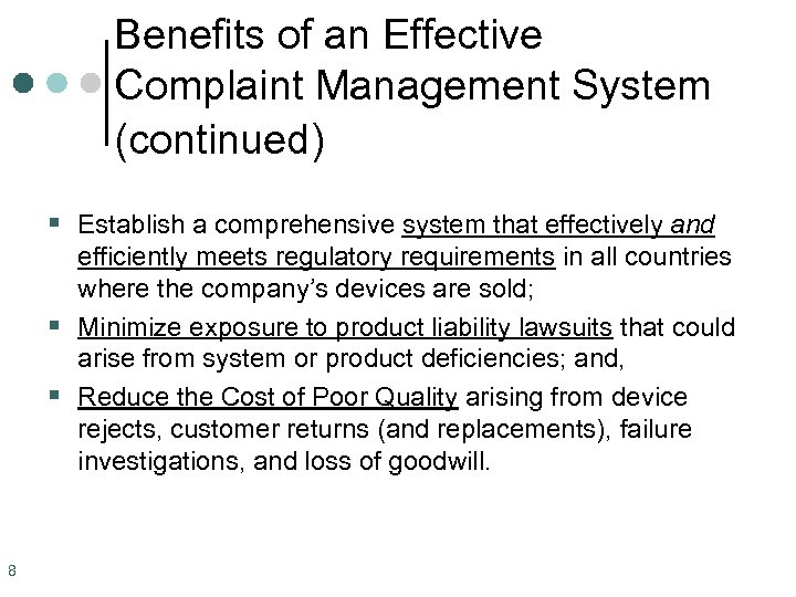 Benefits of an Effective Complaint Management System (continued) § Establish a comprehensive system that