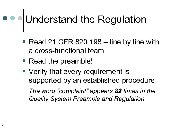 Understand the Regulation § Read 21 CFR 820. 198 – line by line with