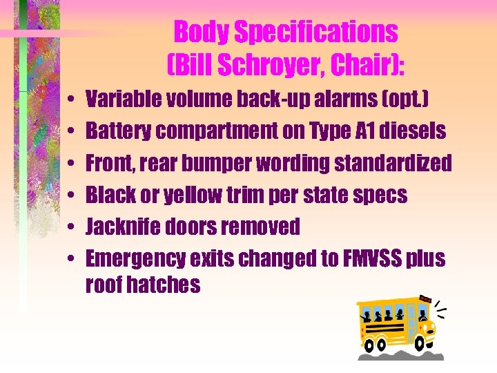 Body Specifications (Bill Schroyer, Chair): • • • Variable volume back-up alarms (opt. )
