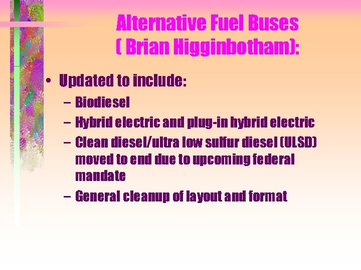 Alternative Fuel Buses ( Brian Higginbotham): • Updated to include: – Biodiesel – Hybrid