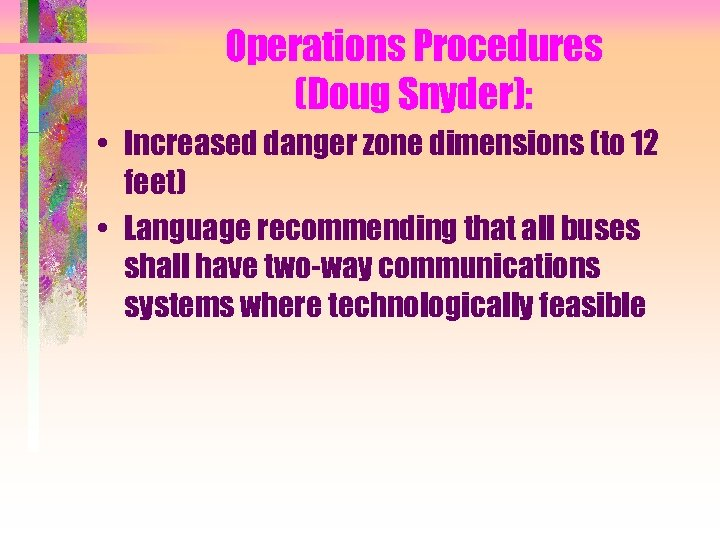 Operations Procedures (Doug Snyder): • Increased danger zone dimensions (to 12 feet) • Language