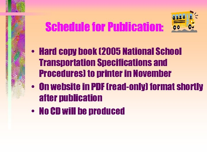 Schedule for Publication: • Hard copy book (2005 National School Transportation Specifications and Procedures)