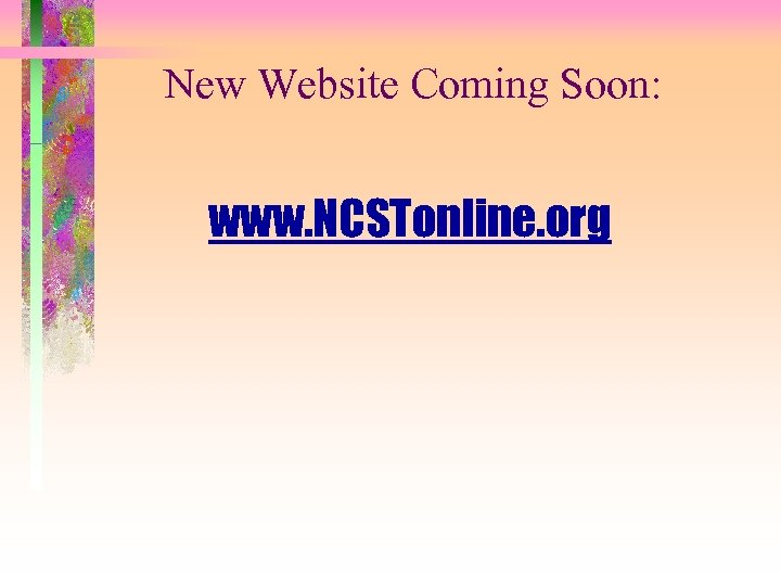 New Website Coming Soon: www. NCSTonline. org