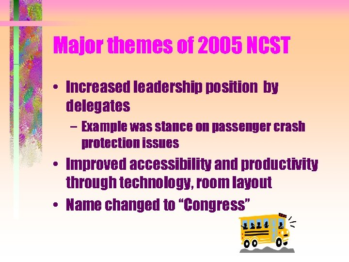 Major themes of 2005 NCST • Increased leadership position by delegates – Example was