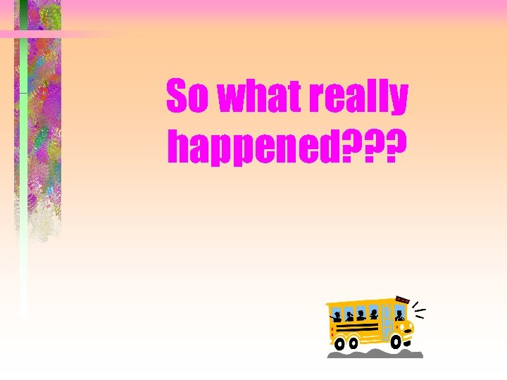 So what really happened? ? ?