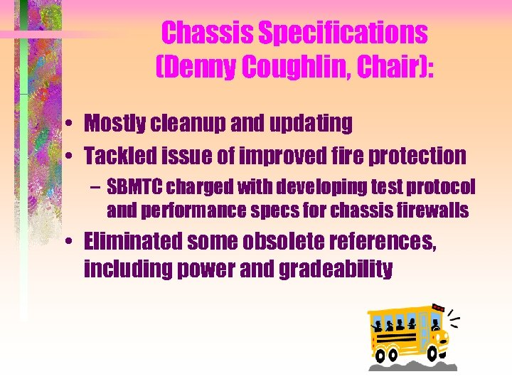 Chassis Specifications (Denny Coughlin, Chair): • Mostly cleanup and updating • Tackled issue of