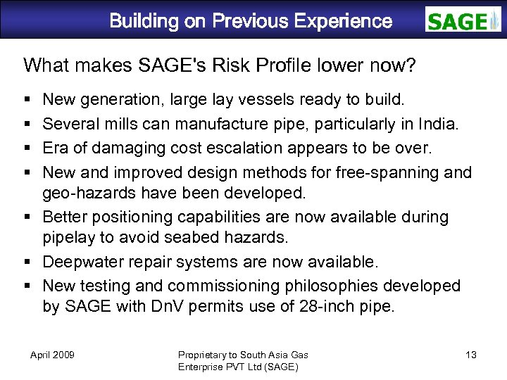 Building on Previous Experience SAGE What makes SAGE's Risk Profile lower now? New generation,