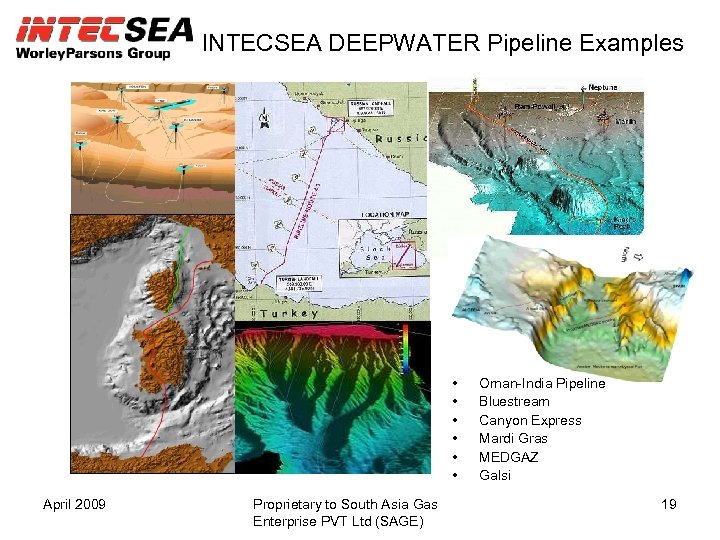 INTECSEA DEEPWATER Pipeline Examples • • • April 2009 Proprietary to South Asia Gas