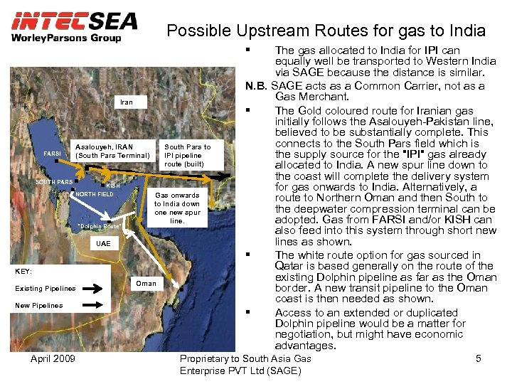Possible Upstream Routes for gas to India Iran Asalouyeh, IRAN (South Pars Terminal) FARSI