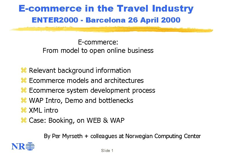 E-commerce in the Travel Industry ENTER 2000 - Barcelona 26 April 2000 E-commerce: From