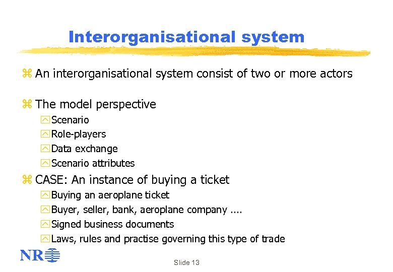 Interorganisational system z An interorganisational system consist of two or more actors z The