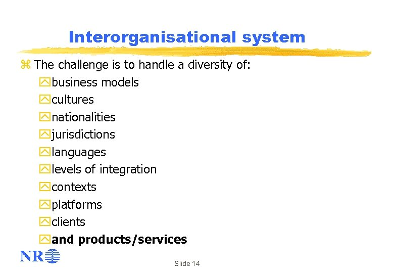Interorganisational system z The challenge is to handle a diversity of: ybusiness models ycultures