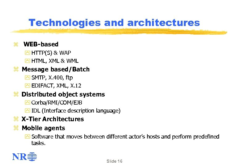 Technologies and architectures z WEB-based y HTTP(S) & WAP y HTML, XML & WML