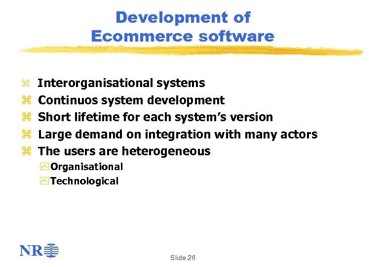Development of Ecommerce software z Interorganisational systems z z Continuos system development Short lifetime