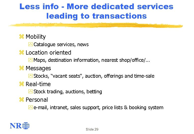 Less info - More dedicated services leading to transactions z Mobility y Catalogue services,