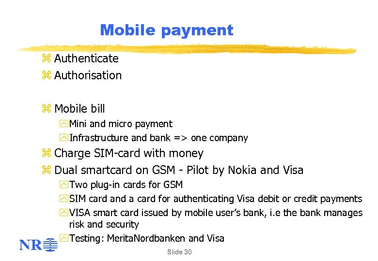 Mobile payment z Authenticate z Authorisation z Mobile bill y Mini and micro payment